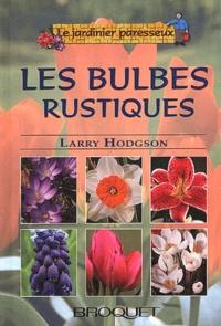 Larry Hodgson - Les bulbes Tome 1 : Les bulbes rustiques.