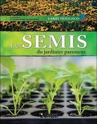 Larry Hodgson - Les semis du jardinier paresseux.