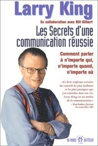 Larry King - Les secrets d'une communication réussie - Comment parler à n'importe qui, n'importe quand, n'importe où.