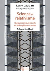 Larry Laudan - Science et relativisme - Quelques controverses clefs en philosophie des sciences.