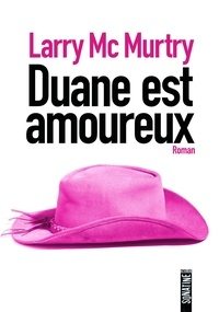 Larry McMurtry - Duane est amoureux.