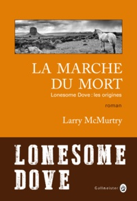 Larry McMurtry - Lonesome Dove  : La marche du mort - Lonesome Dove : les origines.