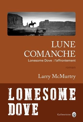 Lonesome Dove  Lune comanche. Lonesome Dove : l'affrontement
