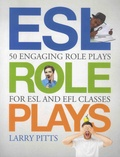 Larry Pitts - ESL Role Plays - 50 Engaging Role Plays for ESL and Efl Classes.