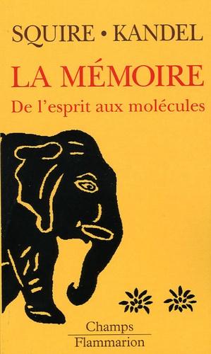 Larry-R Squire et Eric Kandel - La mémoire - De l'esprit aux molécules.