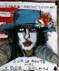 Larry Sloman - Sur la route avec Bob Dylan.