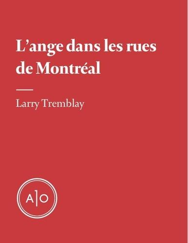 Larry Tremblay - L'ange dans les rues de Montréal.