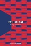 Larry Tremblay - L'oeil soldat.
