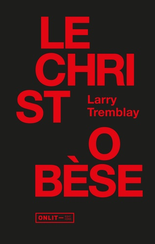 Larry Tremblay - Le Christ obèse.
