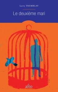 Téléchargements gratuits e-book Le deuxième mari 9782896944378 MOBI RTF par Larry Tremblay in French