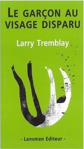 Larry Tremblay - Le garçon au visage disparu.