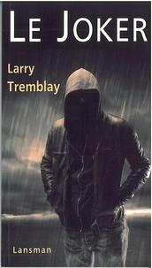 Larry Tremblay - Le Joker.