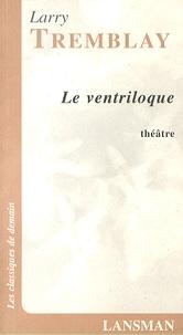 Larry Tremblay - Le ventriloque.