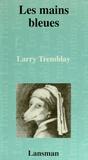 Larry Tremblay - Les mains bleues.