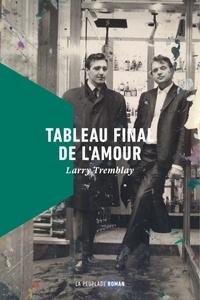 Larry Tremblay - Tableau final de l'amour.
