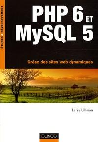Larry Ullman - PHP 6 et MySQL 5 - Créez des sites Web dynamiques.
