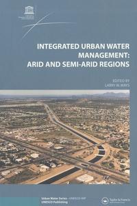 Larry W. Mays - Integrated Urban Water Management: Arid and Semi-Arid Regions.