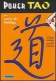 Larry W. Phillips - Poker Tao - Le grand livre de sagesse du joueur de poker : 287 règles de sagesse pokérienne pour transformer votre jeu... et votre vie.