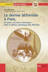 Lars Öhrström et Jacques Covès - Le dernier Alchimiste à Paris - et autres excursions historiques dans le tableau périodique des éléments.