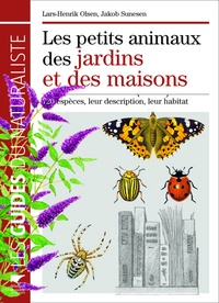 Lars-Henrik Olsen et Jakob Sunesen - Les petits animaux des jardins et des maisons - 720 espèces, leur description, leur habitat.