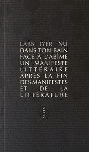 Nu dans ton bain face à labîme - Un manifeste littéraire après la fin des manifestes et de la littérature.pdf
