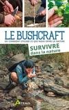 Lars Konarek - Le Bushcraft - Ou comment utiliser ce que nous offre la nature. Survivre dans la nature.