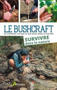 Le Bushcraft - Ou comment utiliser ce que nous offre la nature. Survivre dans la nature.pdf