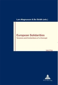 Lars Magnusson et Bo Stråth - European Solidarities - Tensions and Contentions of a Concept.