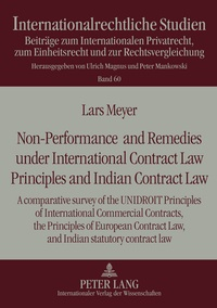 Lars Meyer - Non-Performance and Remedies under International Contract Law Principles and Indian Contract Law - A comparative survey of the UNIDROIT Principles of International Commercial Contracts, the Principles of European Contract Law, and Indian statutory contract law.