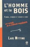 Lars Mytting - L'homme et le bois - Fendre, stocker et sécher le bois - Les secrets de la méthode scandinave.