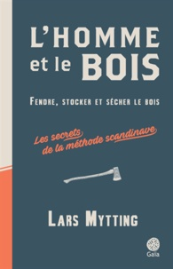 Forum de téléchargement PDF ePub FB2 ebook L'homme et le bois  - Fendre, stocker et sécher le bois : les secrets de la méthode scandinave PDF ePub FB2 par Lars Mytting (Litterature Francaise) 9782847207248