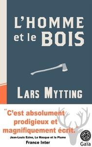 Lars Mytting - L'homme et le bois - Fendre, stocker et sécher le bois : les secrets de la méthode scandinave.