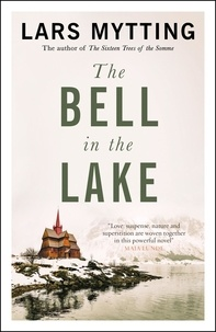 Lars Mytting et Deborah Dawkin - The Bell in the Lake - The Sister Bells Trilogy Vol. 1: The Times Historical Fiction Book of the Month.