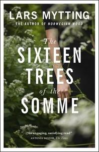 Lars Mytting et Paul Russell Garrett - The Sixteen Trees of the Somme.