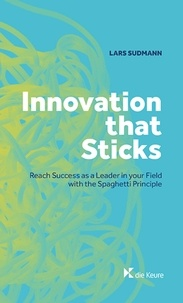 Lars Sudmann - Innovation that sticks - Reach success as a leader in your field with the spaghetti principle.