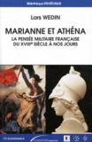 Lars Wedin - Marianne et Athéna - La pensée militaire française du XVIIIe siècle à nos jours.