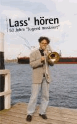 Lass' hören - 50 Jahre Jugend musiziert.