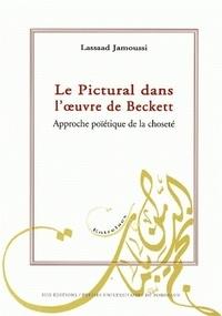 Lassaad Jamoussi - Le Pictural dans l'oeuvre de Beckett - Approche poïétique de la choseté.