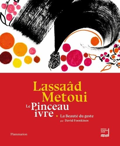 Lassaâd Métoui et David Foenkinos - Le pinceau ivre ; La beauté du geste.