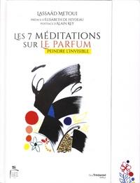 Lassaâd Métoui - Les 7 méditations sur le parfum - Peindre l'invisible.