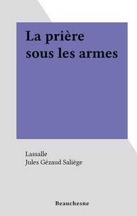 Lassalle et Jules Gézaud Saliège - La prière sous les armes.