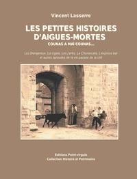 Lasserre Vincent - Les petites histoires d'Aigues-Mortes - Counas a maï counas.