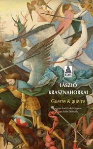 Laszlo Krasznahorkai - Guerre & guerre.