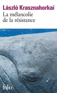 Laszlo Krasznahorkai - La mélancolie de la résistance.