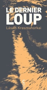 Laszlo Krasznahorkai - Le dernier loup.