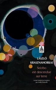 Livres gratuits au format pdf à télécharger Seiobo est descendue sur Terre in French CHM ePub PDB par Laszlo Krasznahorkai