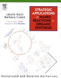 Laszlo Kürti et Barbara Czako - Strategic Applications of Named Reactions In Organic Synthesis - Background and Detailed Mechanisms.