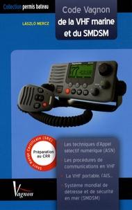 Laszló Mercz - Code Vagnon de la VHF marine et du SMDSM - Préparation au certificat restreint de radiotéléphoniste (CRR).