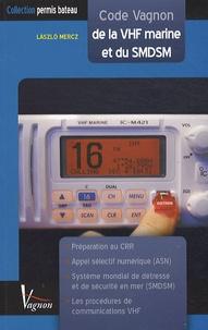 Laszló Mercz - Code Vagnon de la VHF marine et du SMDSM - Préparation au Certificat restreint de radiotéléphoniste - CRR.