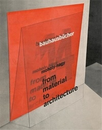 Laszlo Moholy-Nagy - LAszlO Moholy-Nagy From Material to Architecture (BauhausbUcher 14) /anglais.